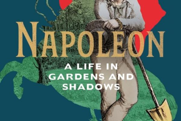 Book cover of Ruth Scurr's Napoleon: A Life in Gardens and Shadows